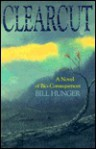 Clearcut: A Novel of Bio-Consequences - Bill Hunger