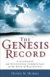 The Genesis Record: A Scientific and Devotional Commentary on the Book of Beginnings - Henry M. Morris