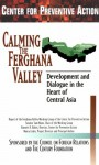 Calming the Ferghana Valley: Development and Dialogue in the Heart of Central Asia - Keith Martin, Nancy Lubin, Barnett R. Rubin