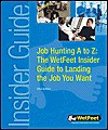 Job Hunting A to Z: The Wetfeet Insider Guide to Landing the Job You Want - Wetfeet.Com