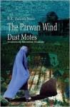 The Parwan Wind - Dust Motes - B.K. Zahrah Nasir