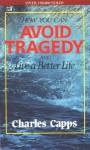 How You Can Avoid Tragedy: And Live a Better Life - Charles Capps