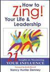 How to Zing! Your Life and Leadership: 21 Insights on Maximizing YOUR INFLUENCE - Nancy Hunter Denney