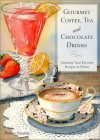 Gourmet Coffee, Tea and Chocolate Drinks: Creating Your Favorite Recipes at Home - Mathew Tekulsky