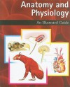 Anatomy and Physiology: An Illustrated Guide - Marshall Cavendish Corporation
