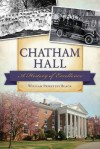 Chatham Hall: A History of Excellence - William Black