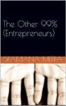 The Other 99% (Entrepreneurs) - Fortune In The Middle of The Pyramid (Entrepreneur Journeys) - Sramana Mitra
