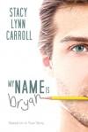 My Name is Bryan - Stacy Lynn Carroll