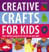 Creative Crafts for Kids: Over 100 Fun Projects for Two to Ten Year Olds - Gill Dickerson, Gill Dickerson, Cheryl Owen