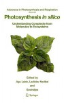 Photosynthesis in Silico: Understanding Complexity from Molecules to Ecosystems - Agu Laisk, Govindjee, Ladislav Nedbal