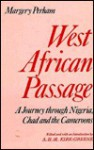 West African Passage: A Journey Through Nigeria, Chad, and the Cameroons, 1931-1932 - Margery Perham, Anthony Kirk-Greene