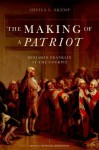 The Making of a Patriot: Benjamin Franklin at the Cockpit - Sheila L. Skemp