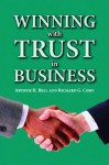 Winning with Trust in Business - Arthur H. Bell