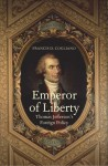 Emperor of Liberty: Thomas Jefferson's Foreign Policy - Francis D. Cogliano