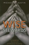 Wise Stewards: Philosophical Foundations of Christian Parenting - Michael W. Austin