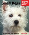 Small Dogs: Everything about History, Purchase, Care, Nutrition, Training, and Behavior - Sue Fox, Armin Kriechbaumer