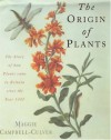 The Origin of Plants: The People and Plants That Have Shaped Britain's Garden History since the Year 1000 - Maggie Campbell-Culver