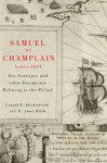 Samuel de Champlain before 1604: Des Sauvages and other Documents Related to the Period - Samuel de Champlain, Conrad Heidenreich, K. Janet Ritch