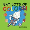 Eat Lots of Colors: A Colorful Look at Healthy Nutrition for Children - Helen Marstiller, Valerie Bouthyette