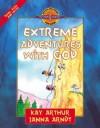 Extreme Adventures with God: Isaac, Esau, and Jacob - Kay Arthur, Janna Arndt
