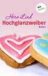 Hochglanzweiber: Roman (German Edition) - Hera Lind