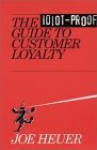 The Idiot-Proof Guide to Customer Loyalty - Joe Heuer
