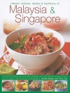 Classic Recipes, Tastes & Traditions of Malaysia & Singapore: Sensational Dishes from Two Exotic Cuisines, with 150 Authentic Recipes Shown Step by Step in 600 Beautiful Photographs - Ghillie Basan
