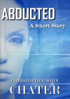 Abducted - Christopher John Chater
