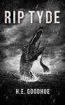 RIP Tyde: A Deep Sea Thriller - H.E. Goodhue