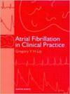 Atrial Fibrillation in Clinical Practice - Gregory Y.H. Lip