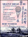 Silent Siege-III: Japanese Attacks on North America in World War II: Ships Sunk, Air Raids, Bombs Dropped, Civilians Killed: Documentary - Bert Webber