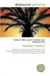 Haitian Vodou - Agnes F. Vandome, John McBrewster, Sam B Miller II