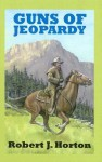 Guns of Jeopardy - Robert J. Horton