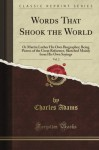 Words That Shook the World: Or Martin Luther His Own Biographer; Being Pictres of the Great Reformer, Sketched Mainly from His Own Sayings, Vol. 2 (Classic Reprint) - Charles Adams