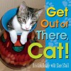 Get Out of There, Cat! - Kristina Knapp, Sam Stall