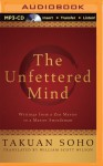 Unfettered Mind, The: Writings from a Zen Master to a Master Swordsman - Takuan Soho, William Scott Wilson, Roger Clark