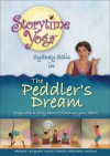 The Peddler's Dream: Yoga With A Story About Following Your Heart - Sydney Solis