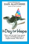 A Day For Hope: There was no way I was gonna a throw a birthday party for a stuffed animal. Was there? (Savvy Stories) - Dan Alatorre
