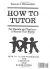 How To Tutor Addition, Subtraction Arithmetic Workbook - Samuel L. Blumenfeld