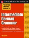 Practice Makes Perfect Intermediate German Grammar (Practice Makes Perfect Series) - Ed Swick