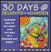 30 Days at Delights of the Garden: Learning How to Eat Right and Live Well in a Stressed-Out World - Imar Hutchins