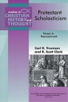 Protestant Scholasticism: Essays in Reassessment - Carl R. Trueman