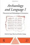 Archaeology and Language I: Theoretical and Methodological Orientations (One World Archaeology) - Roger Blench, Matthew Spriggs
