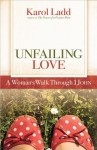 Unfailing Love: A Woman's Walk Through 1 John - Karol Ladd