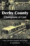 Derby County Champions at Last: A Diary of the Rams? Triumphant 1971-72 Season - David Moore