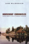 Houseboat Chronicles: Notes From a Life in Shield Country - Jake Macdonald, Jake Macdonald