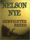 Gunfighter Breed - Nelson C. Nye