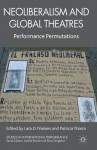 Neoliberalism and Global Theatres: Performance Permutations - Lara D. Nielsen, Patricia Ybarra