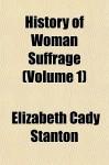 History of Woman Suffrage (Volume 1) - Elizabeth Cady Stanton