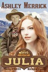 Julia: (A Sweet Western Historical Romance) (Mail-Order Brides Club Book 2) - Ashley Merrick